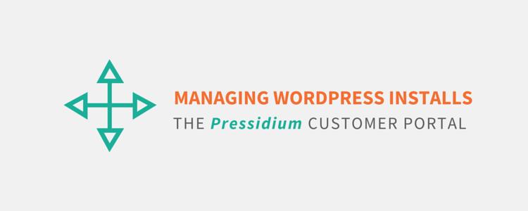 How Does Pressidium Help Me Manage WordPress Installs?