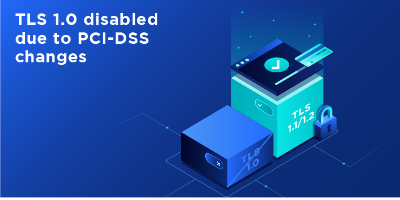 TLS 1.0 disabled due to PCI-DSS changes