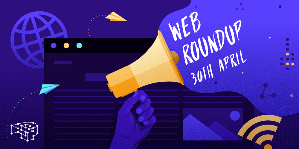 Image for Web Roundup – 30th April 2021