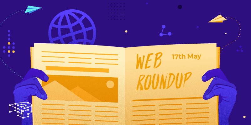 Image for Web Roundup – 17th May 2021
